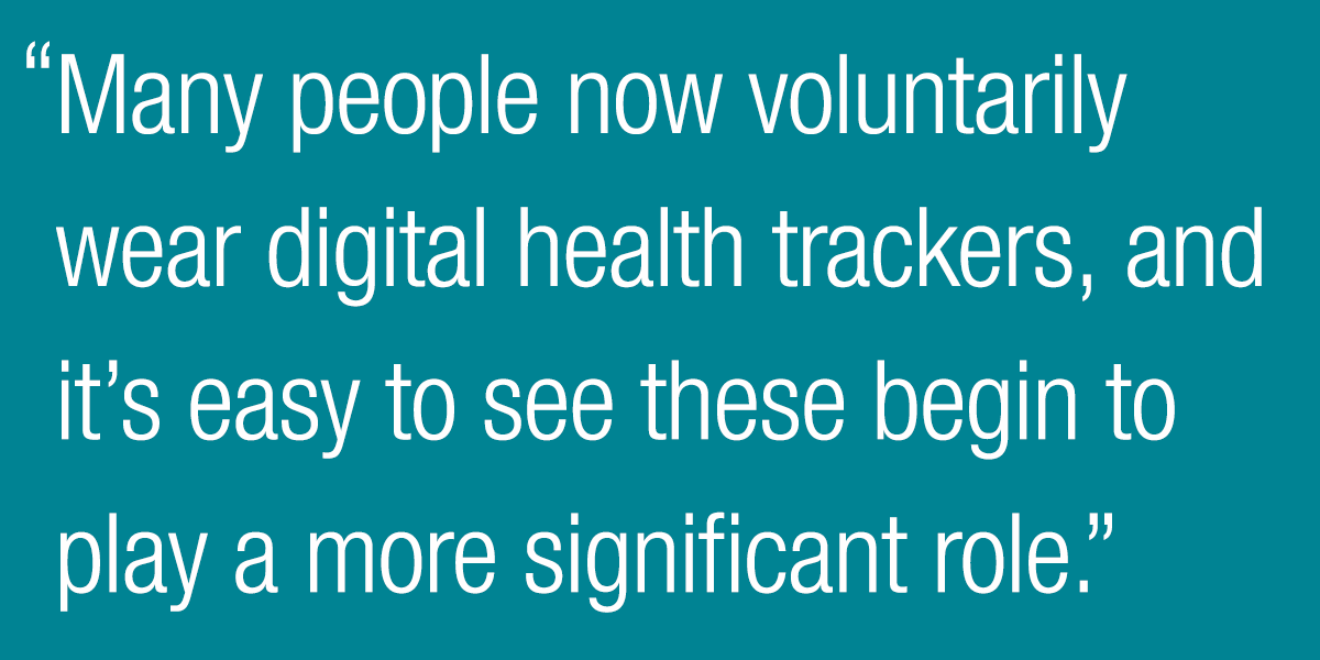Many people now voluntarily wear digital health trackers, and it's easy to see these begin to play a more significant role